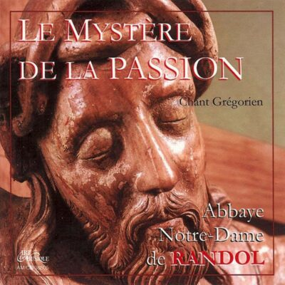 CD - grégorien - Choeur des Moines de l'Abbaye N.-D. de Randol - Le Mystère de la Passion