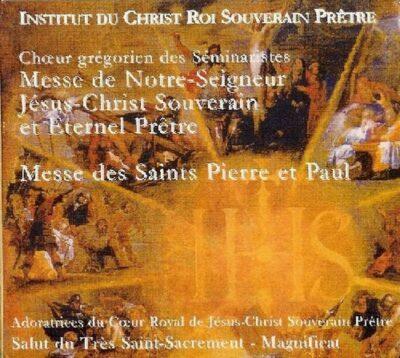CD - grégorien - Institut du Christ-Roi - Messes de NSJC, de St Pierre et St Paul et Salut du Très Saint Sacrement