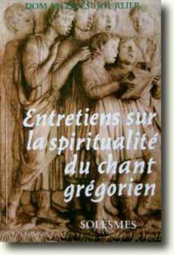 Entretiens sur la spiritualité du chant grégorien