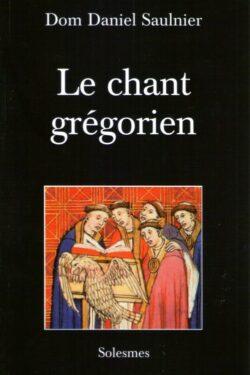 Le chant grégorien - Dom Saulnier