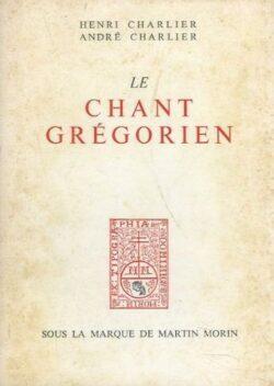 Le chant grégorien - H. et A. Charlier